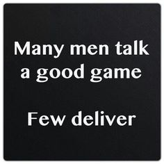 Sadly. Keep your eyes open to their behavior over time to see if it matches their words. There are still some good men.