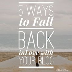 When you want to break up with your blog, here are 5 ways to fall back in love.