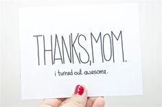 Funny Mother's Day Card - Mum, Mom Birthday - Mothers Day: Thanks Mom, I Turned Out Awesome. from CheekyKumquat on Etsy. Unique Mothers Day Gifts, Funny Mothers Day, Mothers Day Quotes, Mothers Day Cards, Happy Mothers Day, Mother Day Gifts, Fathers Day, Mom Birthday, Birthday Quotes