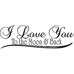 @Overstock - Title: I Love You to the Moon and Back Product type: Vinyl wall art Image dimensions: 10.7 inches high x 33.8 inches widehttp://www.overstock.com/Home-Garden/I-Love-You-to-the-Moon-and-Back-Vinyl-Wall-Art/5258078/product.html?CID=214117 $34.99