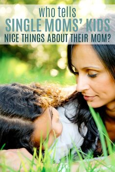 Who tells single moms kids nice things about their mom?