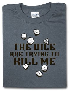 The Dice Are Trying to Kill Me (X Large) ThinkGeek https://www.amazon.com/dp/B003ZZU93K/ref=cm_sw_r_pi_dp_lLLKxbKG7CFBW