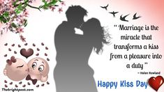 """""""Marriage is the miracle that transforms a kiss from a pleasure into a duty """" - Helen Rowland Kiss Day Quotes, Love Quotes, Happy Kiss Day, Romantic Quotes, Famous Quotes, Marriage, Sayings, Qoutes Of Love, Famous Qoutes"""