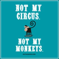 "Not my circus. Not my monkeys. <-- This is a Polish idiom (""nie moj cyrk, nie moje malpy"") for ""not my problem"" I heard it & love it! #notsalmon"