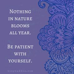 Nothing in Nature Blooms All Year - Tiny Buddha