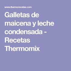 Galletas de maicena y leche condensada - Recetas Thermomix