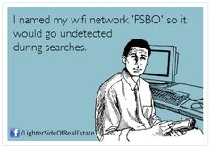 """What did you name your WiFi network? #TechTuesday Silicon Valley #RealEstate #FSBO """"For Sale By Owner"""" Laugh of the Day re-pinned by http://AccessRealEstateSanCarlos.com  from http://www.usawaterviews.com Google Search   Real Estate Humor"""