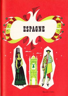 Vintage travel illustration of Spain by Maurice Laban. His use of color in a way similar to screenprinting, imperfect symmetry and folk costumes as well as cultural object and landscape references for each country are just gorgeous.