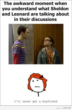 That awkward moment when you're hardly EVER confused when watching Big Bang Theory... Forever alone...