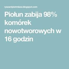 Piołun zabija 98% komórek nowotworowych w 16 godzin Cancer Cure, Best Diets, Cholesterol, Healthy Tips, Good To Know, Health And Beauty, Diabetes, Natural Remedies, The Cure