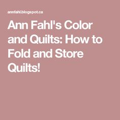 Ann Fahl's Color and Quilts: How to Fold and Store Quilts!