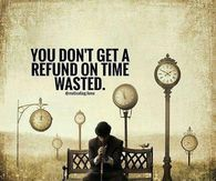 You Don T Get A Refund On Time Wasted Wasted Quote Dont Waste Time Quotes Me Time Quotes
