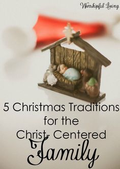 Are you looking for a way to keep your family more centered on Christ this Christmas? These 5 traditions are all about Him!