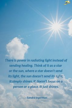 """""""There is power in radiating light instead of sending healing. Think of it as a star or the sun, where a star doesn't send its light, the sun doesn't send its light, it simply shines. It doesn't focus on a person or a place. It just shines."""" - Sandra Ingerman A member of #TheShiftNetwork faculty, Sandra Ingerman teaches courses on #shamanism. Awesome Quotes, Best Quotes, Life Affirming, Shamanism, Best Relationship, Healer, Awakening, Blues, Prayers"""