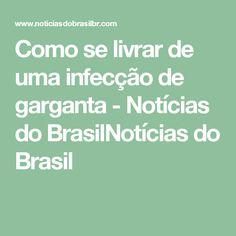Como se livrar de uma infecção de garganta - Notícias do BrasilNotícias do Brasil
