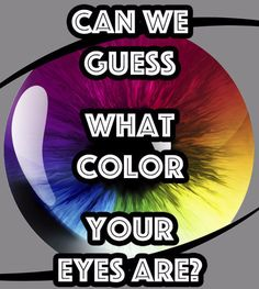 Can We Guess What Color Eyes You Have? It said brown but I'm hazel with more dark green on it