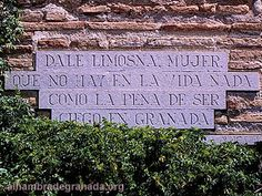 """""""Dale limosna mujer, que no hay en la vida nada, como la pena de ser, ciego en Granada"""" Versos de Francisco de Icaza recogidos en una placa en la Alhambra."""