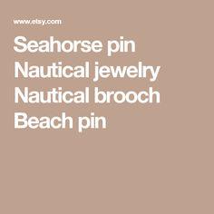 Seahorse pin Nautical jewelry Nautical brooch Beach pin