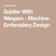 Soldier With Weapon - Machine Embroidery Design