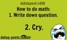 this brings back memories of 6th grade math homework.  Usually by the end of the night I'd have my Mom crying too. lol