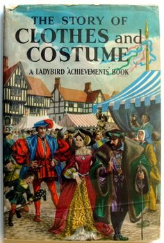 The Story of clothes and Costume, Bowood Richard March House Books