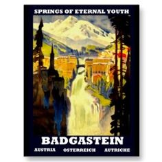 Bad Gastein Austria ~ Vintage Austrian Travel Posters - Stayed here and wished i'd got my hands on one of these posters! Bad Gastein, Vintage Travel Wedding, Vintage Ski Posters, Eternal Youth, Wedding Programs, Vintage Gifts, Austria, Poster Prints, Image
