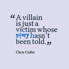 Ein Bösewicht ist nur ein Opfer, dessen Geschichte nicht erzählt wurde.
