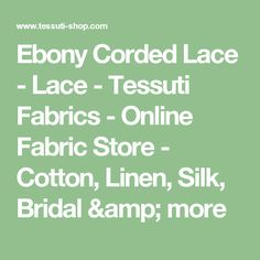 Ebony Corded Lace - Lace - Tessuti Fabrics - Online Fabric Store - Cotton, Linen, Silk, Bridal & more