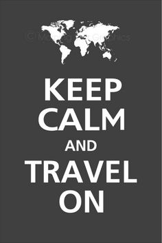 Keep Calm and Travel on.