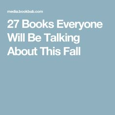 27 Books Everyone Will Be Talking About This Fall