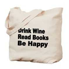 Drink Wine,Read Books,Be Happy Tote Bag on CafePress.com