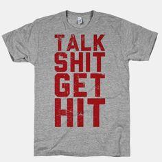 Talk Shit Get Hit | T-Shirts, Tank Tops, Sweatshirts and Hoodies | HUMAN