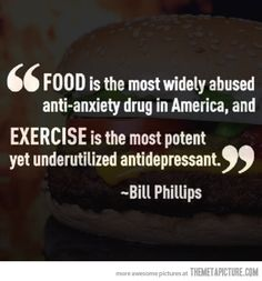 Food is the most widely abused anti-anxiety drug in America, and...