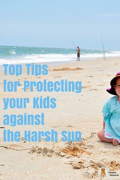 Top Tips for Protecting Your Kids Against the Sunburn.