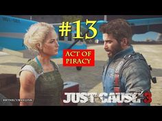 An Act Of Piracy | Just Cause 3 | PS4 | Walkthrough | Part 13 - YouTube