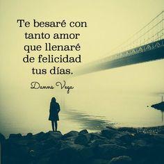 Palabras de Amor y de Aliento ❤ Te besaré con tanto amor que llenaré de felicidad tus días. #Feeling #Love