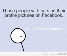 hehe! @Carrie Ruhl....let's put cars up as our pics now so everyone thinks we are transformers haha