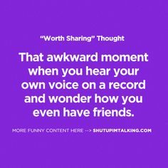 Or when your friend records you sleep talking. @Jessica Liedtke.