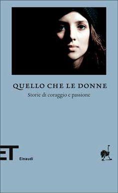 Autori vari, Quello che le donne - Storie di coraggio e passione, ET Biblioteca - DISPONIBILE ANCHE IN EBOOK