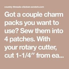 Sewing Block Quilts Got a couple charm packs you want to use? Sew them into 4 patches. With your rotary cutter, cut from each seam – do not pick up the block between cuts. Exchange the top and bottom pieces with each […] Charm Pack Quilt Patterns, Charm Pack Quilts, Charm Quilt, Baby Quilt Patterns, Quilting Patterns, Quilting Fabric, Sewing Patterns, Jellyroll Quilts, Easy Quilts