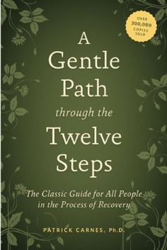 A gentle path through the twelve steps : the classic guide for all people in the process of recovery / Patrick J. Carnes.