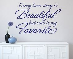 Wall Decal Every Love Story is Beautiful but ours is my Favorite Vinyl Wall…