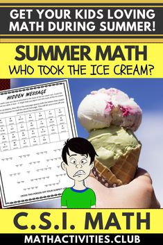Summer Math Activity: CSI Math – Who Stole All The Ice Cream? Fun Summer Math!  Summer is here and you are having the best time at summer camp! The camp has an ice cream van which provides free ice cream to all the campers! You're getting hot so decide to go down to the van, however, when you arrive you find all the ice cream gone, someone has taken it!  Throughout this adventure, your students will need to solve a series of math problems until they have found out who took all the ice cream!