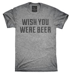 Wish You Were Beer Shirt, Hoodies, Tanktops