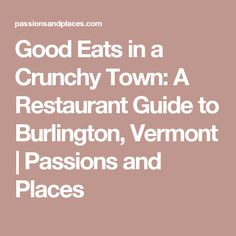 Good Eats in a Crunchy Town: A Restaurant Guide to Burlington, Vermont | Passions and Places