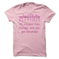 #tshirts... Awesome T-shirts (Nice T-Shirts) Gardening - Its Cheaper Than Therapy, And You Ge from TshirtsNetwork  Design Description: Who wouldnt love a shirt dedicated to the serenity we get from gardening! And you get tomatoes as well!  If you do not absolutely love this Shir...