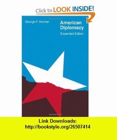 American Diplomacy (Walgreen Foundation Lectures) (9780226431475) George F. Kennan , ISBN-10: 0226431479  , ISBN-13: 978-0226431475 ,  , tutorials , pdf , ebook , torrent , downloads , rapidshare , filesonic , hotfile , megaupload , fileserve