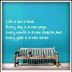 """Life is a book. Every day is a new page, every month is a new chapter, and every year is a new series. Favorite Book Quotes, Best Quotes, Awesome Quotes, Book Of Life, The Book, Quotes To Live By, Life Quotes, Life Is A Journey, Word Up"