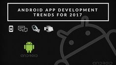Top 10 Trends of #Android Application Development for 2017