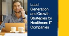 Lead Generation and Growth Strategies for Healthcare IT Companies Event Marketing, Marketing Plan, Sales And Marketing, Digital Marketing, Selling Skills, Online Newsletter, Growth Hacking, Communication System, Competitor Analysis